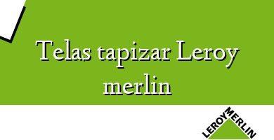 Comprar &#160Telas tapizar Leroy merlin