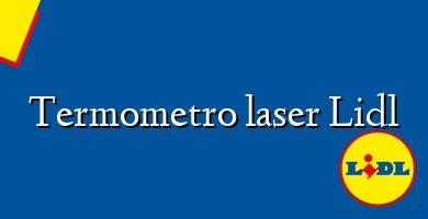 Comprar &#160Termometro laser Lidl