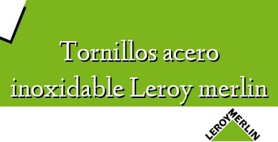 Comprar &#160Tornillos acero inoxidable Leroy merlin