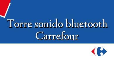 Comprar &#160Torre sonido bluetooth Carrefour