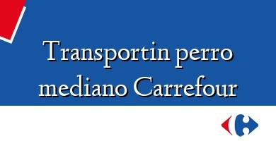 Comprar  &#160Transportin perro mediano Carrefour
