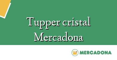 Comprar  &#160Tupper cristal Mercadona