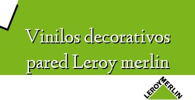 Comprar  &#160Vinilos decorativos pared Leroy merlin