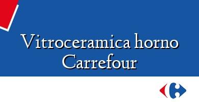 Comprar  &#160Vitroceramica horno Carrefour