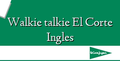 Comprar  &#160Walkie talkie El Corte Ingles