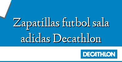 Comprar &#160Zapatillas futbol sala adidas Decathlon