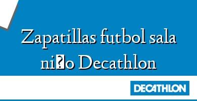 Comprar  &#160Zapatillas futbol sala niño Decathlon