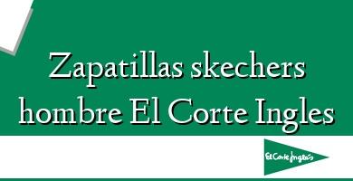 Comprar  &#160Zapatillas skechers hombre El Corte Ingles