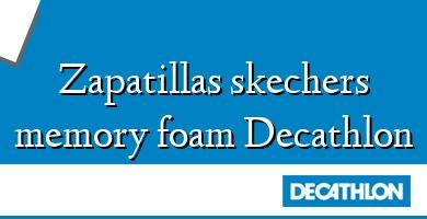 Comprar &#160Zapatillas skechers memory foam Decathlon